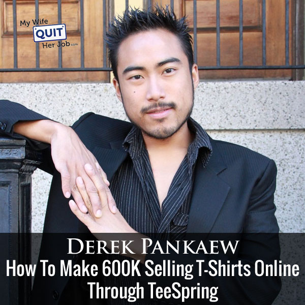 How To Make 600K Selling T-Shirts On TeeSpring With Derek Pankaew