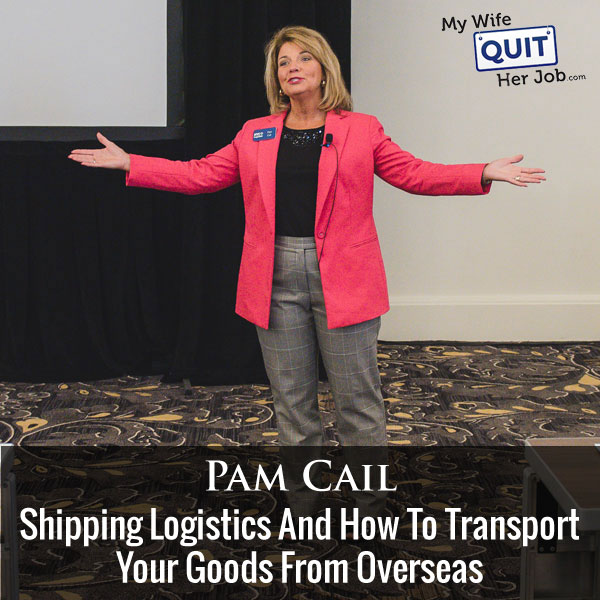 Shipping Logistics And How To Transport Your Goods From Overseas With Pam Cail