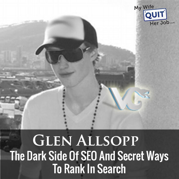 128: The Dark Side Of SEO And Little Used Ways To Rank In Search With Glen Allsopp