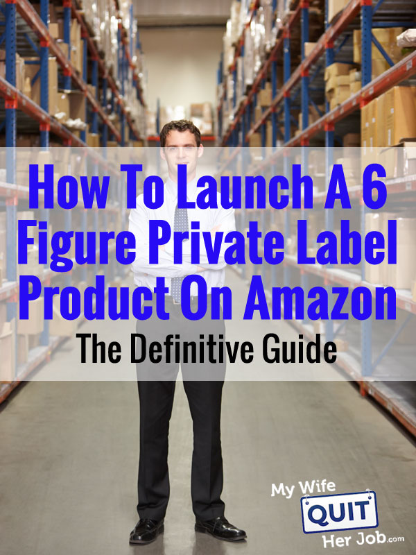 How To Launch A 6 Figure Private Label Product On Amazon - The Definitive Guide