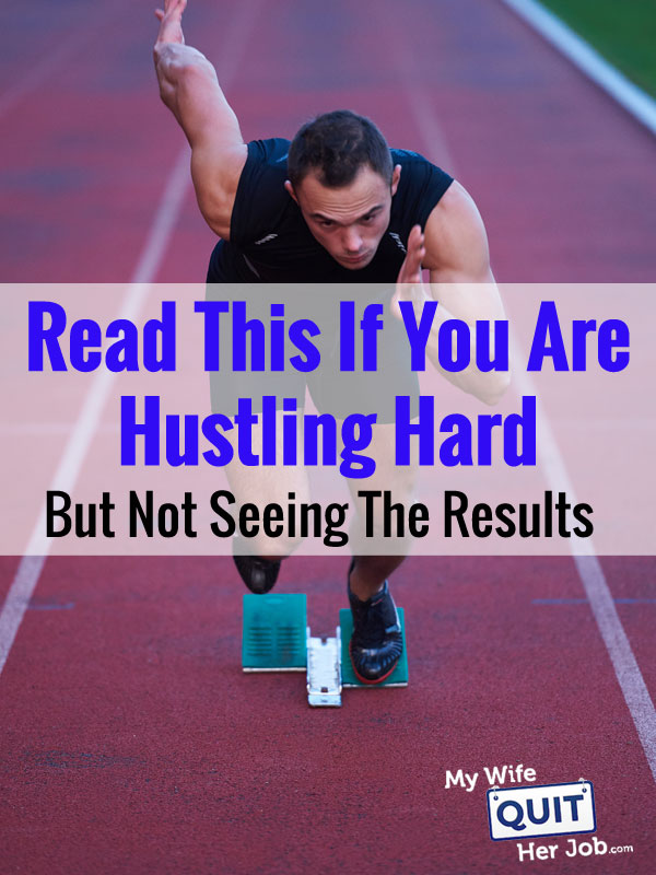 Read This If You Are Hustling Hard But Not Seeing The Results