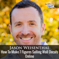How To Make 7 Figures Selling Wall Decals Online With Jason Weisenthal