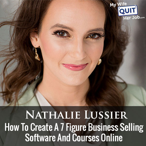 How Nathalie Lussier Created A 7 Figure Business Selling Software And Courses Online