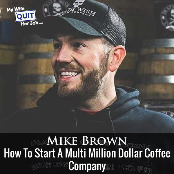133: How Mike Brown Created A Multi Million Dollar Online Coffee Company