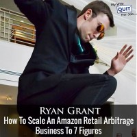 132: How Ryan Grant Scaled His Amazon Retail Arbitrage Business To 7 Figures