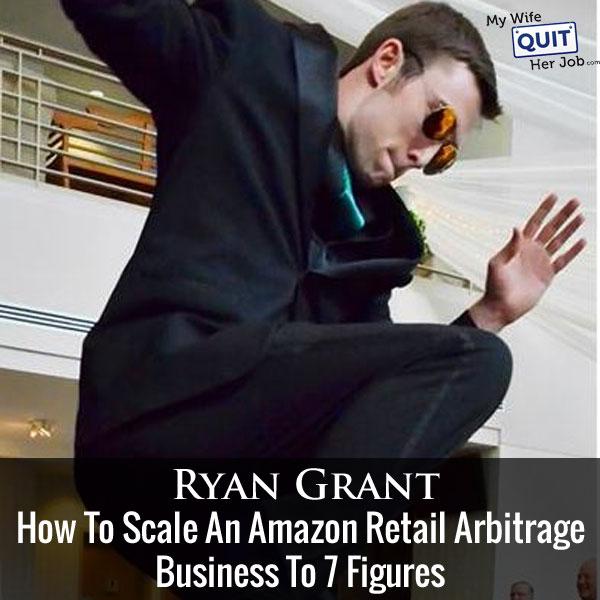 132: How Ryan Grant Scaled His Amazon Retail Arbitrage Business To 7 Figures