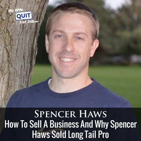 136: How To Sell An Online Business And Why Spencer Haws Sold Long Tail Pro