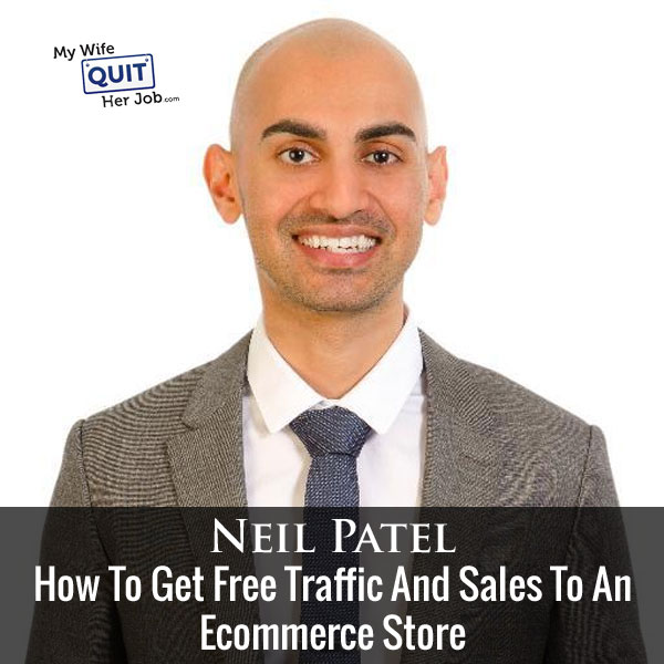 137: How To Get Free Traffic And Sales To An Ecommerce Store With Neil Patel