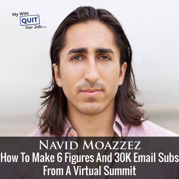 How To Make 6 Figures And 30K Email Subs From A Virtual Summit With Navid Moazzez