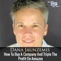 135: How To Buy A Company And Triple The Profit On Amazon With Dana Jaunzemis