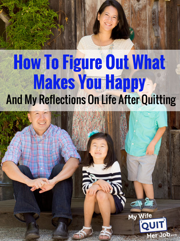 How To Figure Out What Makes You Happy And My Reflections On Life After Quitting My Job