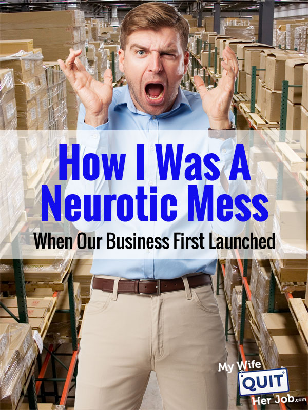 How I Was A Neurotic Mess When Our Business First Launched