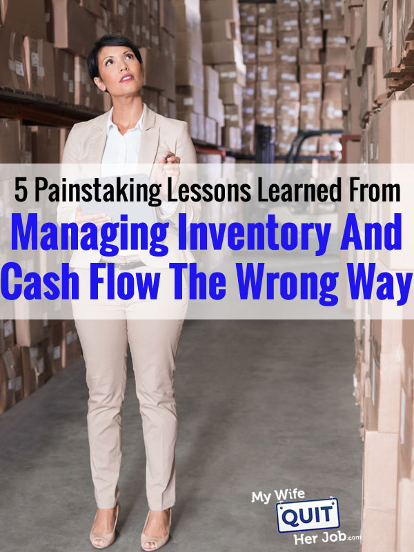 5 Painstaking Lessons Learned From Managing Inventory and Cash Flow The Wrong Way
