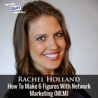 145: How To Make 6 Figures With Network Marketing (MLM) With Rachel Holland