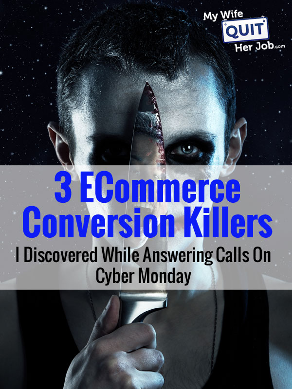 3 Ecommerce Conversion Killers I Discovered While Answering Calls On Cyber Monday