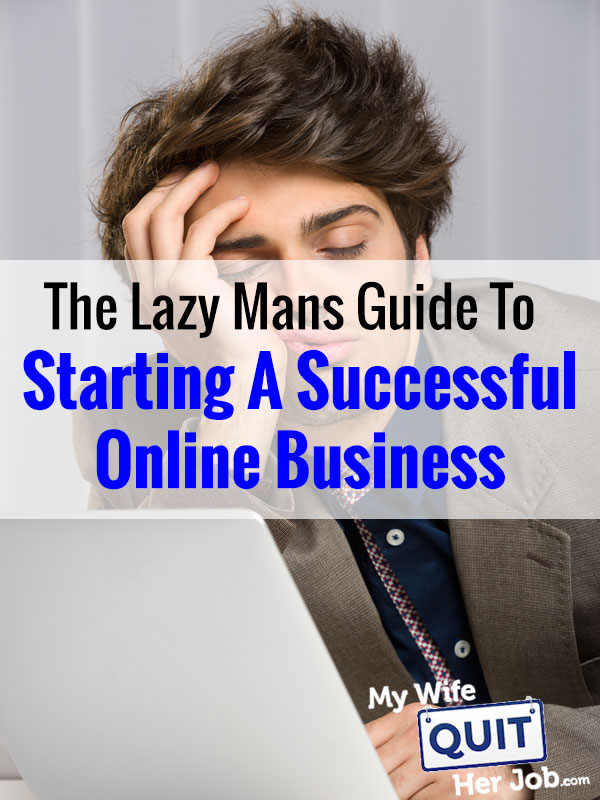 A Lazy Mans Guide To Starting A Successful Online Business