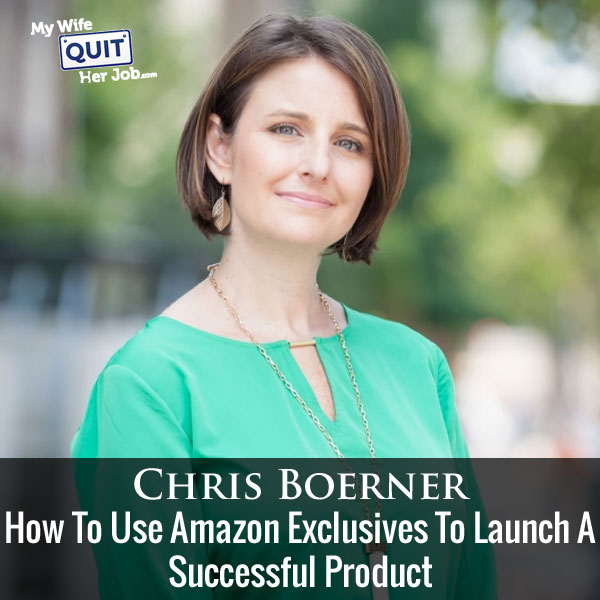 How To Use Amazon Exclusives To Launch A Successful Product With Chris Boerner