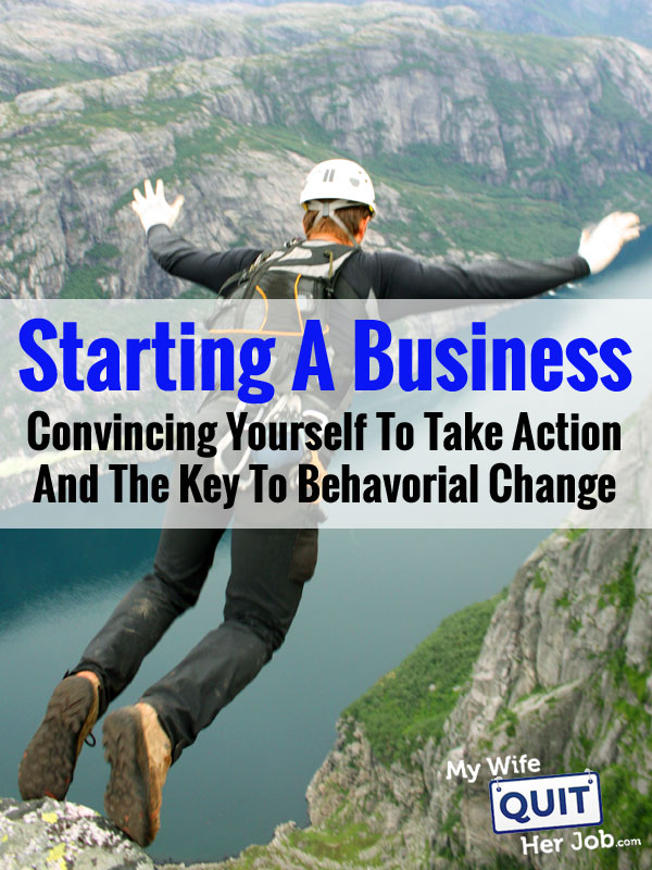 Starting A Business: Convincing Yourself To Take Action And The Key To Behavioral Change