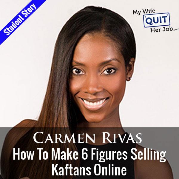 How My Student Carmen Makes 6 Figures Selling Kaftans Online