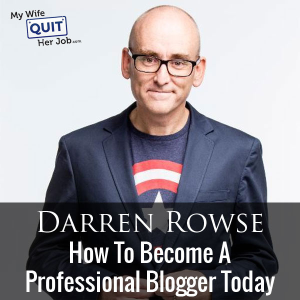Darren Rowse On How To Become A Professional Blogger Today
