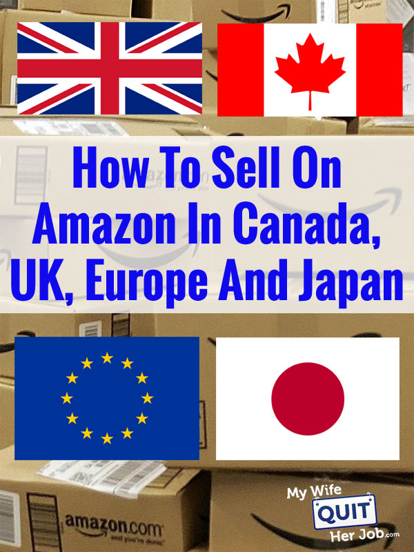 How To Sell On Amazon In The UK, Canada, Europe, Japan And The Right Time To Expand