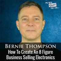 How To Create An 8 Figure Amazon Business Selling Electronics With Bernie Thompson
