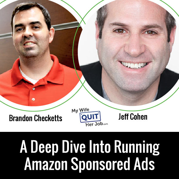 A Deep Dive Into Running Amazon Sponsored Ads With Jeff Cohen And Brandon Checketts