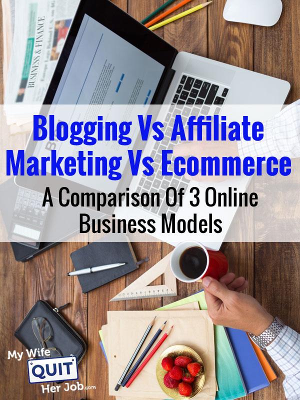 Blogging Vs Affiliate Marketing Vs Ecommerce – A Comparison Of 3 Online Business Models