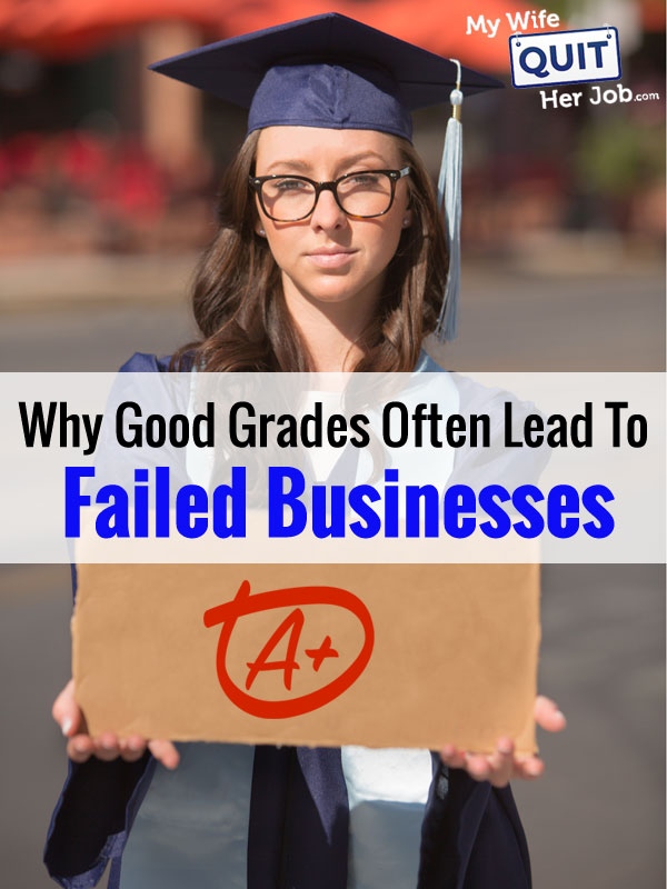 Why Good Grades Often Lead To Failed Businesses