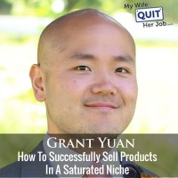 163: How To Successfully Sell Products In Saturated Niches With Grant Yuan