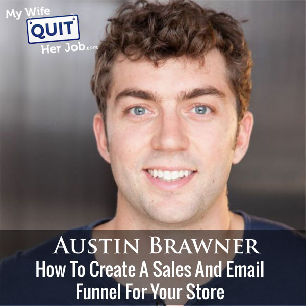 How To Create A Sales And Email Funnel For Your Store With Austin Brawner