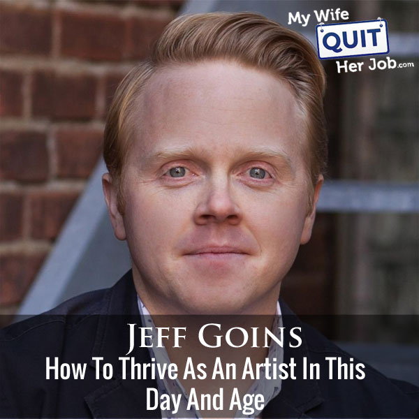 166: How To Thrive As An Artist In This Day And Age With Jeff Goins
