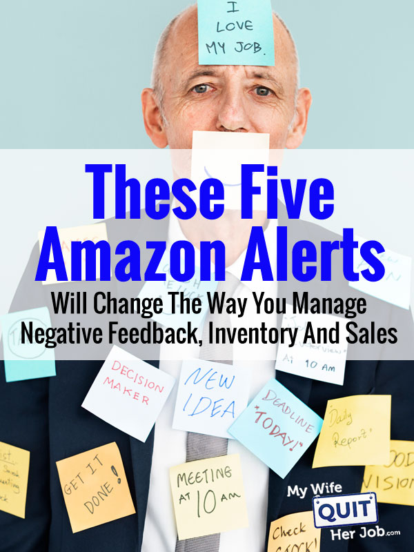 5 Amazon Alerts That Will Change The Way You Manage Negative Feedback, Inventory And Sales