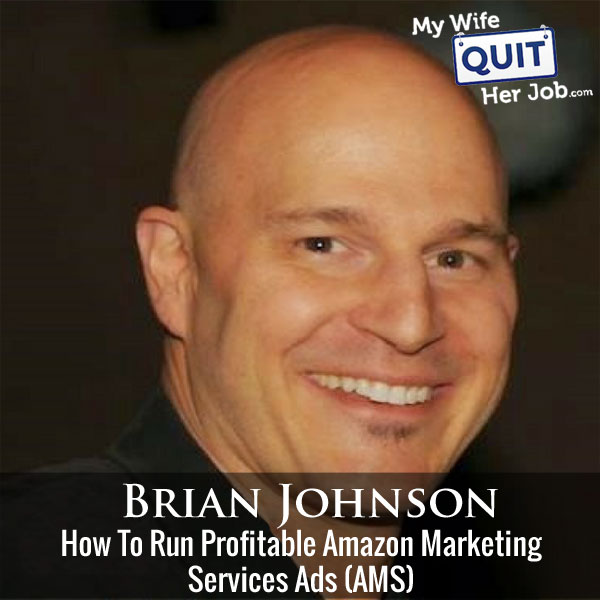 171: How To Run Profitable Amazon Marketing Services(AMS) Ads With Brian Johnson