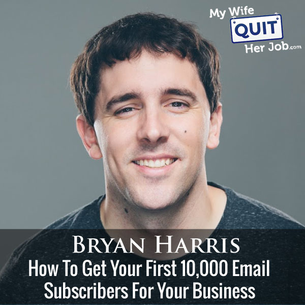 169: How To Get Your First 10000 Email Subscribers With Bryan Harris