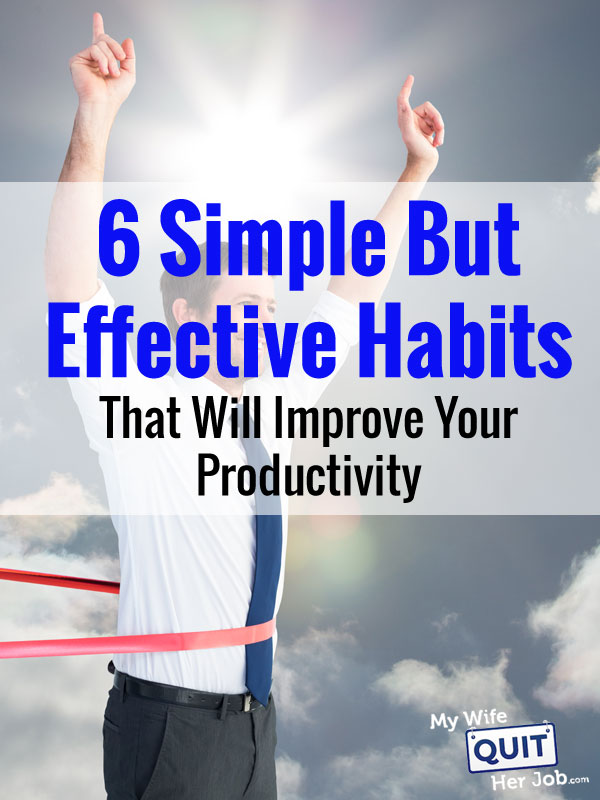 6 Simple But Effective Habits That Will Improve Your Productivity