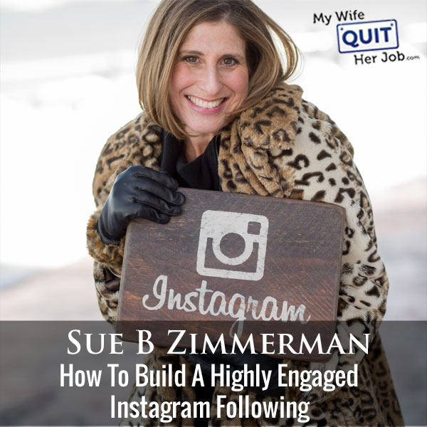 How To Build A Highly Engaged Instagram Following With Sue B Zimmerman