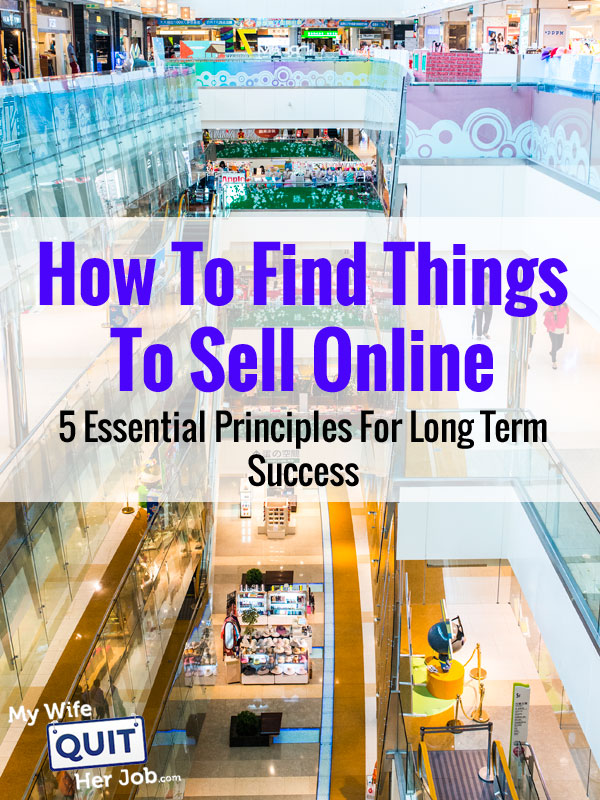 Temp: How To Find Things To Sell Online - 5 Essential Principles For Long Term Success