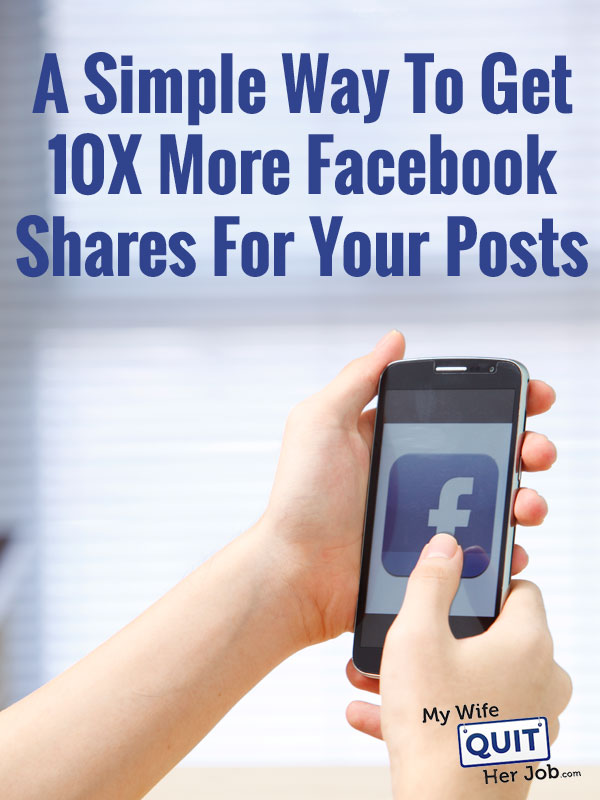 A Simple Way To Get 10X More Facebook Shares And Likes For Your Posts