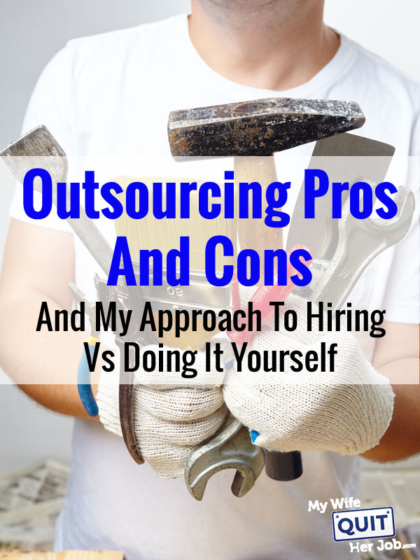 Outsourcing Pros And Cons And My Approach To Hiring VS Doing It Yourself
