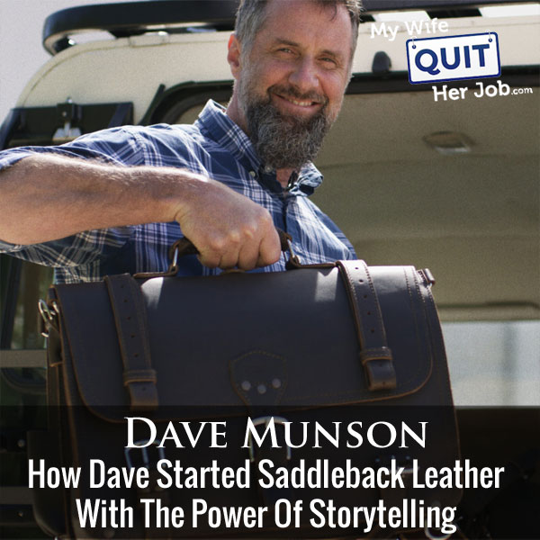 How Dave Munson Started Saddleback Leather Using The Power Of Storytelling