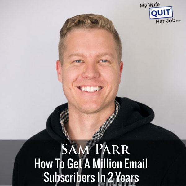 How To Get A Million Email Subscribers In 2 Years With Sam Parr Of The Hustle