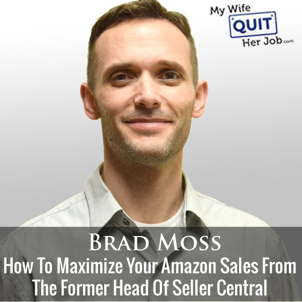 How To Maximize Your Amazon Sales With Former Head Of Seller Central Brad Moss