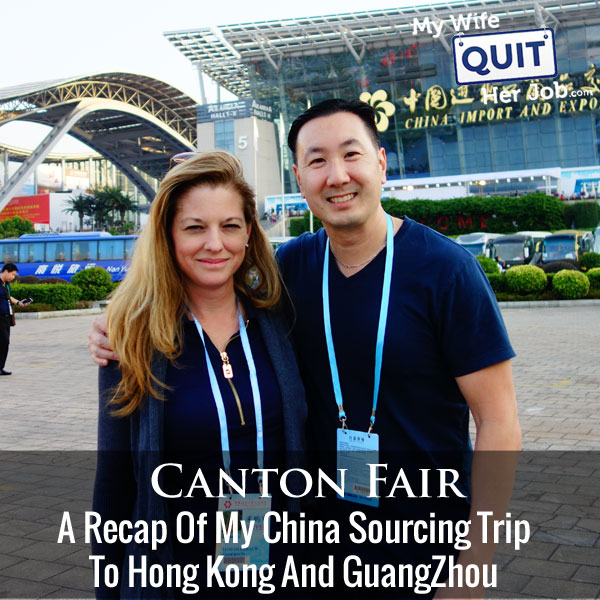 A Guide To The Canton Fair And A Recap Of My China Sourcing Trip