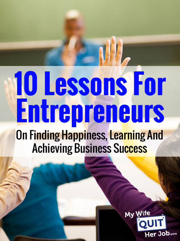 10 Lessons For Entrepreneurs On Finding Happiness, Learning And Achieving Business Success
