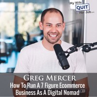 How To Run A 7 Figure Ecommerce Business As A Digital Nomad With Greg Mercer