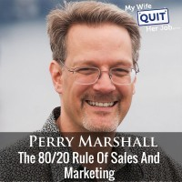 The 80/20 Rule Of Sales And Marketing With Perry Marshall