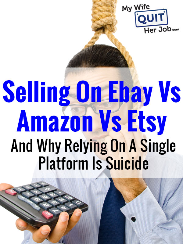 Selling On Amazon Vs Ebay Vs Etsy And Why Relying On A Single Platform Is Gambling Mywifequitherjob Com