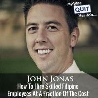 How To Hire Skilled Filipino Employees At A Fraction Of The Cost With John Jonas