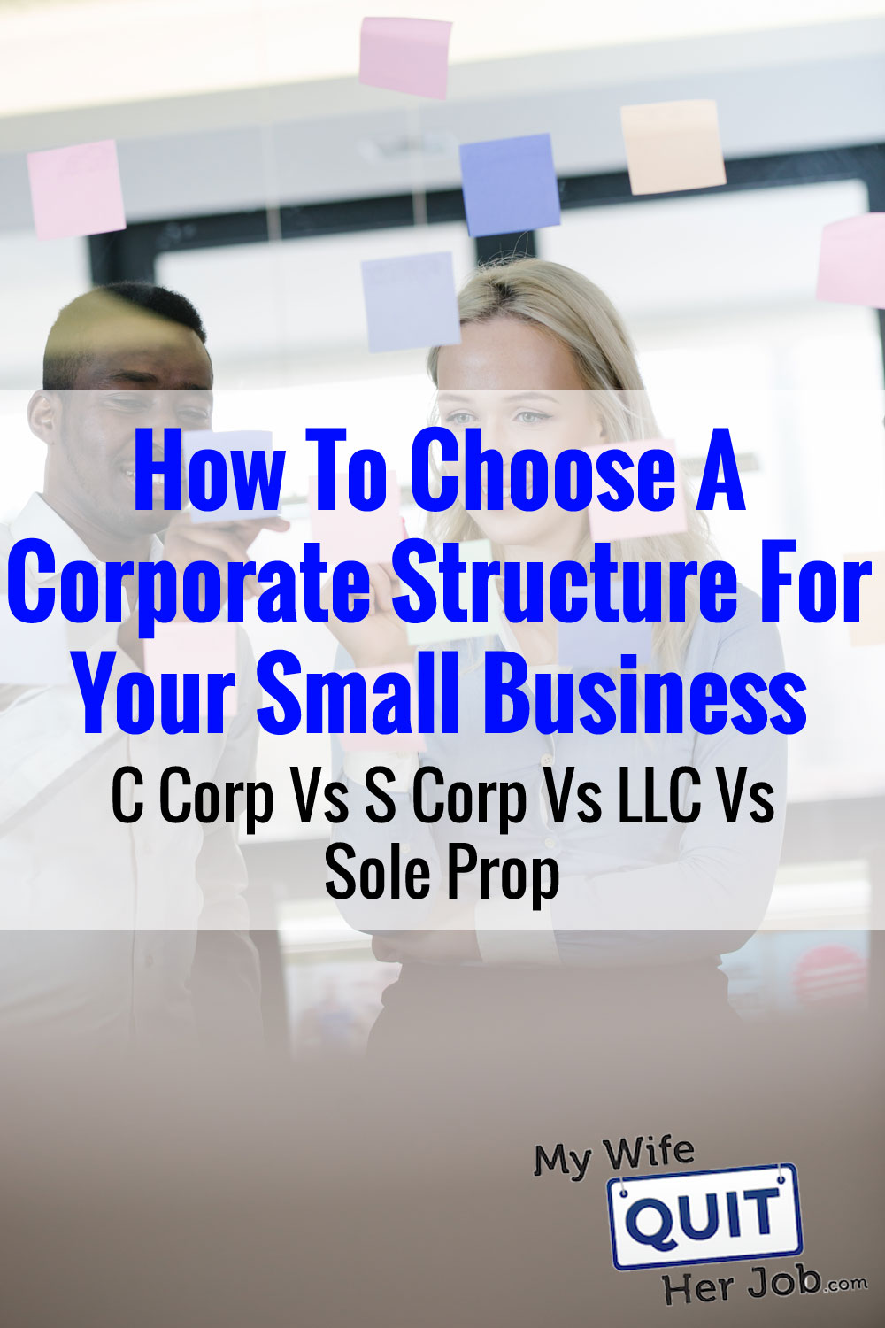 C Corp Vs S Corp Vs LLC Vs Sole Prop - A Concise Guide To Corporate Structure For Small Businesses